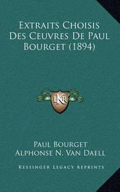 Extraits Choisis Des Ceuvres de Paul Bourget (1894) by Paul Bourget