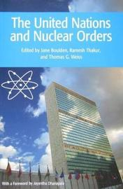 The United Nations and Nuclear Orders by United Nations University