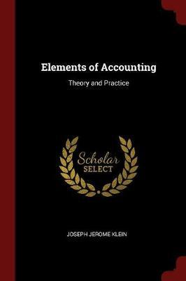 Elements of Accounting by Joseph Jerome Klein