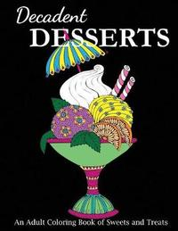 Decadent Desserts by Creative Coloring