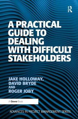 A Practical Guide to Dealing with Difficult Stakeholders by Jake Holloway image