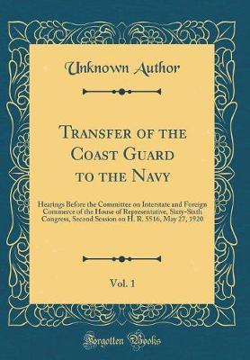 Transfer of the Coast Guard to the Navy, Vol. 1 by Unknown Author
