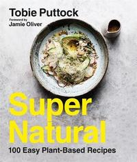SuperNatural: 100 Easy Plant-Based Recipes by Tobie Puttock