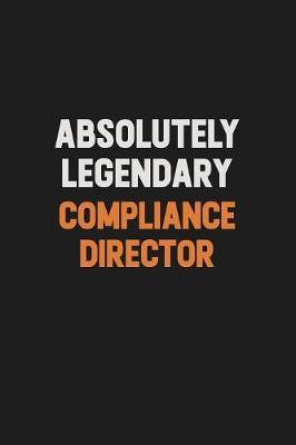 Absolutely Legendary Compliance Director by Camila Cooper