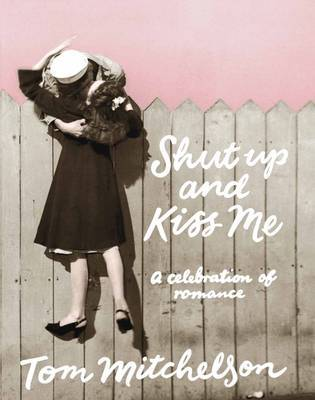Shut Up and Kiss Me by Tom Mitchelson image