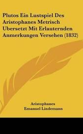 Plutos Ein Lustspiel Des Aristophanes Metrisch Ubersetzt Mit Erlauternden Anmerkungen Versehen (1832) by Aristophanes
