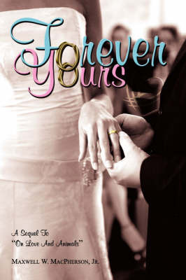 Forever Yours by Maxwell W. MacPherson Jr.