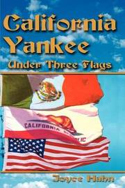 California Yankee Under Three Flags by Joyce W. Hahn image