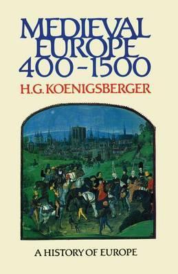 Medieval Europe 400 - 1500 by H.G. Koenigsberger