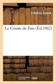 Le Comte de Foix, Par Frederic Soulie. (Suite Du Vicomte de Beziers Et Du Comte de Toulouse.) by Frederic Soulie