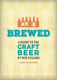 Brewed: A guide to the craft beer of New Zealand by Jules Van Cruysen