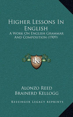 Higher Lessons in English: A Work on English Grammar and Composition (1909) by Alonzo Reed