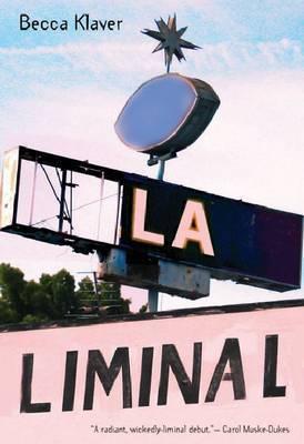 LA Liminal by Becca Klaver