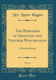 The Bernards of Abington and Neither Winchendon, Vol. 4 by Mrs Napier Higgins image