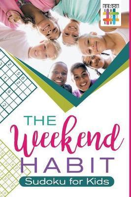 The Weekend Habit Sudoku for Kids by Senor Sudoku