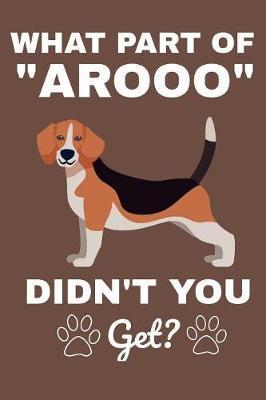 "What Part Of ""Arooo"" Didn't You Get? by Karen Prints"