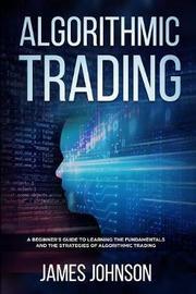 Algorithmic Trading by James Johnson