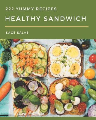 222 Yummy Healthy Sandwich Recipes by Sage Salas
