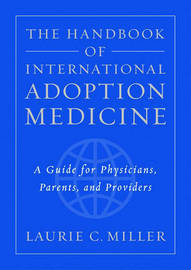 The Handbook of International Adoption Medicine by Laurie C Miller