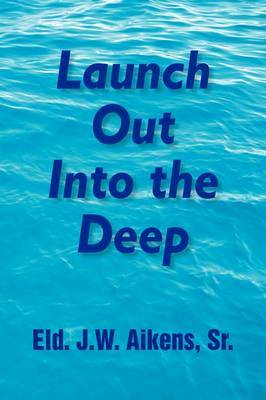 Launch Out Into the Deep by Eld.J.W. Sr. Aikens image