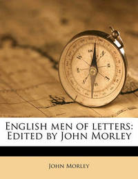 English Men of Letters: Edited by John Morley Volume 6 by John Morley