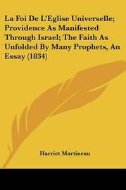 La Foi de L'Eglise Universelle; Providence as Manifested Through Israel; The Faith as Unfolded by Many Prophets, an Essay (1834) by Harriet Martineau