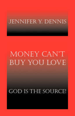 Money Can't Buy You Love by Jennifer Y. Dennis