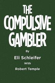 The Compulsive Gambler by Schleifer With Robert Temple Eli Schleifer with Robert Temple