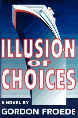 Illusion of Choices by Gordon L. Froede image