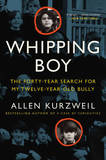 Whipping Boy: The Forty-Year Search for My Twelve-Year-Old Bully by Allen Kurzweil