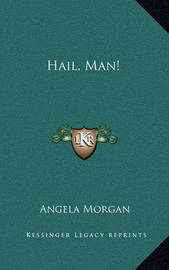 Hail, Man! by Angela Morgan