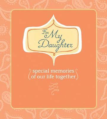 For My Daughter: Special Memories of Our Life Together by Deborah Morgenthal