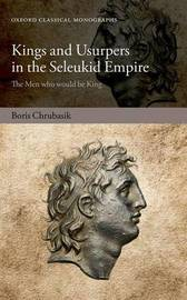 Kings and Usurpers in the Seleukid Empire by Boris Chrubasik