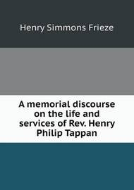 A Memorial Discourse on the Life and Services of REV. Henry Philip Tappan by Henry Simmons Frieze