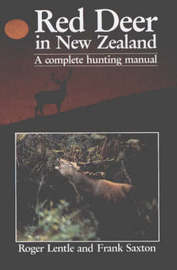 Red Deer in New Zealand: A Complete Hunting Manual by Roger Lentle