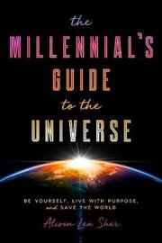 The Millennial's Guide to the Universe by Alison Lea Sher