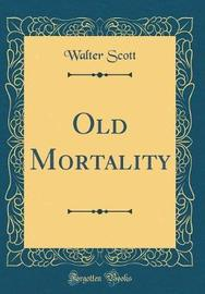Old Mortality (Classic Reprint) by Walter Scott image