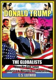 Donald Trump vs The Globalists by G S Luthra