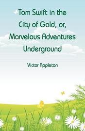 Tom Swift in the City of Gold by Victor Appleton