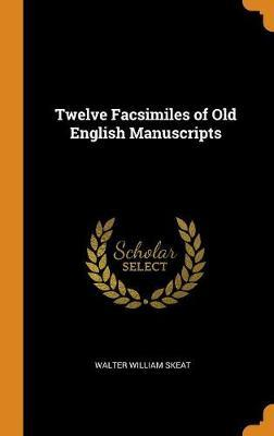 Twelve Facsimiles of Old English Manuscripts by Walter William Skeat