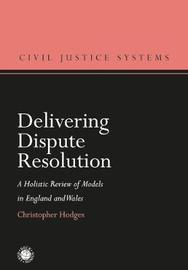 Delivering Dispute Resolution by Christopher Hodges