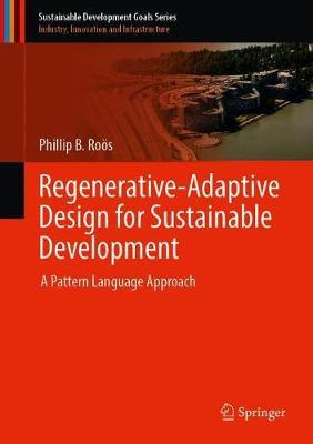 Regenerative-Adaptive Design for Sustainable Development by Phillip B. Rooes