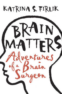 Brain Matters: Dispatches from Inside the Skull by Katrina S. Firlik image