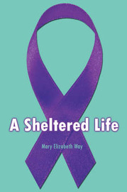 A Sheltered Life by Mary Elizabeth Way image