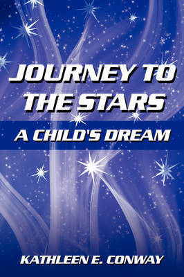 Journey To The Stars by Kathleen E. Conway