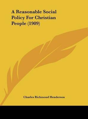 A Reasonable Social Policy for Christian People (1909) by Charles Richmond Henderson