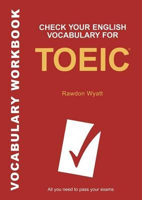 Check Your English Vocabulary for TOEIC: All You Need to Pass Your Exams by R. Wyatt