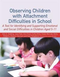 Observing Children with Attachment Difficulties in School by Helen Worrall