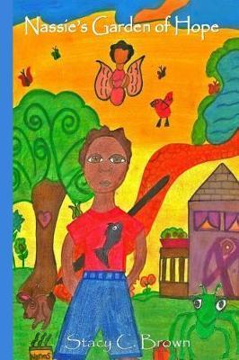 Nassie's Garden of Hope by Stacy C Brown