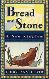 Bread and Stone-A New Kingdom by Cheryl Ann Toliver